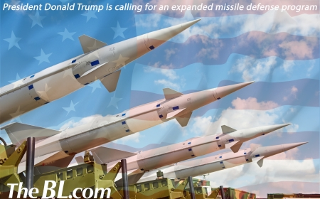 The BL news-President Donald Trump is calling for an expanded missile defense program