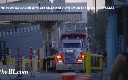The BL News—Razor wire installed at ports of entry in El Paso, Texas