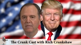 Schiff accidentally exonerates the President – The Crank Cast with Rich Crankshaw